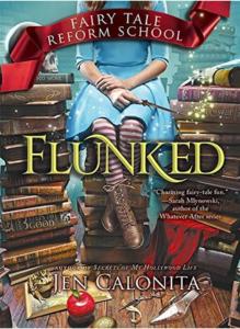 Flunked (Fairy Tale Reform School #1) by Jen Calonita