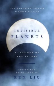 Invisible Planets, edited by Ken Liu