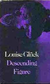 Descending Figure byLouise Glück