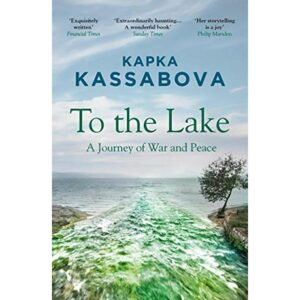 To the Lake by Kapka Kassabova